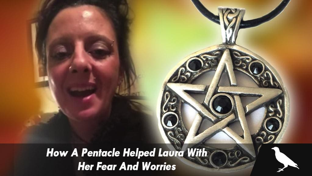 How a Pentacle helps Laura get rid of her fear and worries