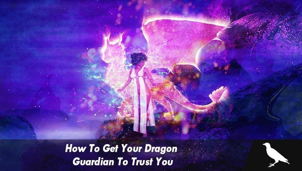 How To Get Your Dragon Guardian To Trust You