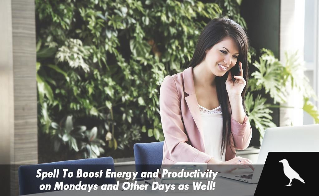 Spell To Boost Energy and Productivity on Mondays and Other Days as Well!