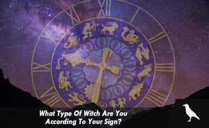 What Type Of Witch Are You According To Your Sign?