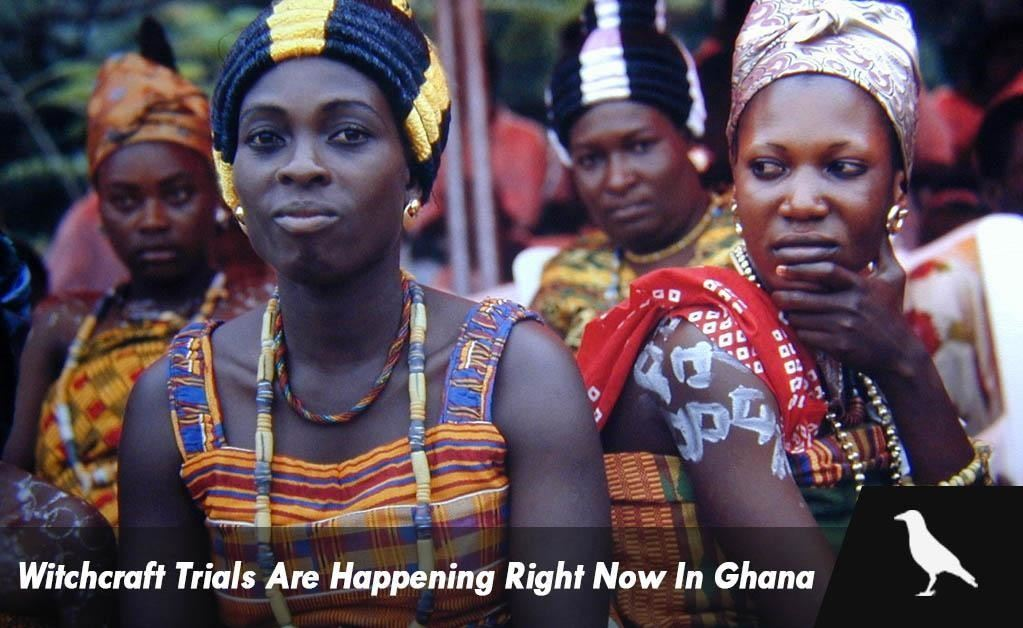 Witchcraft Trials Are Happening Right Now In Ghana
