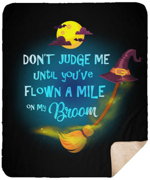 Dont Judge Me Until Youve Flown A Mile On My Broom Premium Sherpa Blanket - The Moonlight Shop