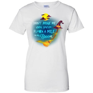 Dont Judge Me Until Youve Flown A Mile On My Broom Shirt - The Moonlight Shop