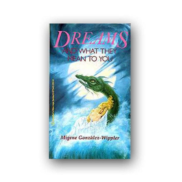 Dreams And What They Mean To You By Migene Gonzalez-Wippler - The Moonlight Shop