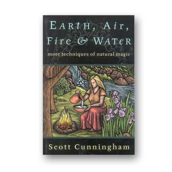 Earth Air Fire & Water: More Techniques Of Natural Magic By Scott Cunningham - The Moonlight Shop