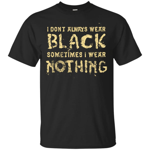 I Dont Always Wear Black Shirt - The Moonlight Shop
