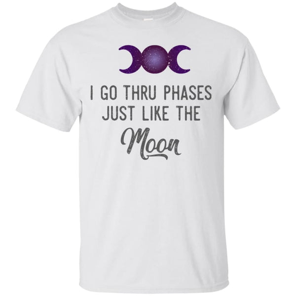 I Go Thru Phases Just Like The Moon Shirt - The Moonlight Shop