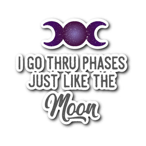 I Go Thru Phases Just Like The Moon Sticker - The Moonlight Shop