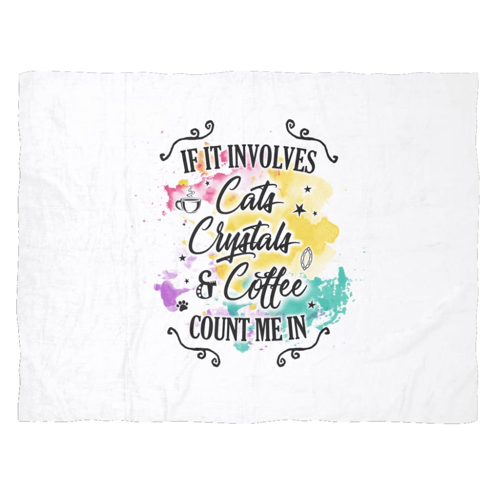 If It Involves Cats, Crystals, & Coffee, Count Me In Fleece Blanket