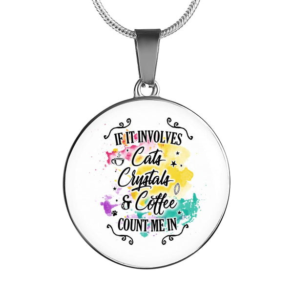 If It Involves Cats Crystals & Coffee Count Me In Luxury Necklace - The Moonlight Shop