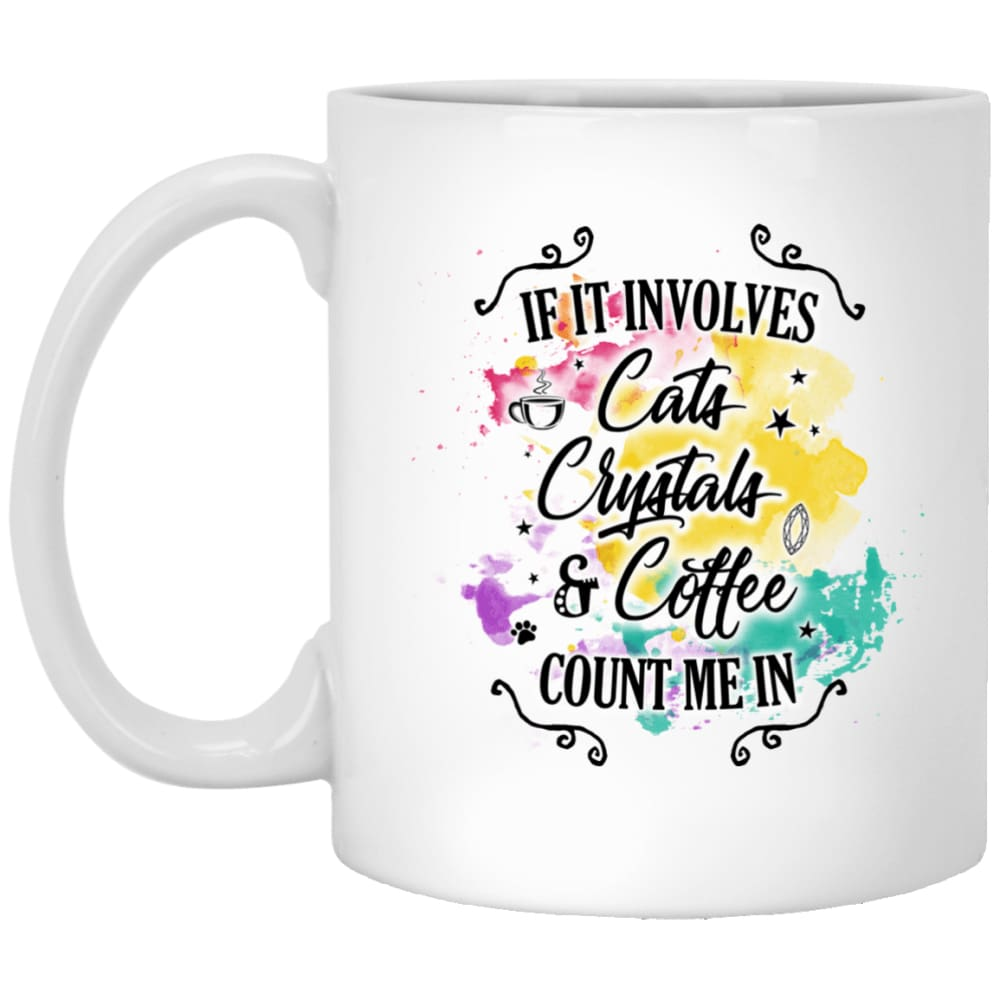 If It Involves Cats, Crystals, & Coffee, Count Me In Mug