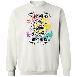 If It Involves Cats Crystals & Coffee Count Me In Shirt - The Moonlight Shop