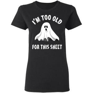 Im Too Old For This Sheet Shirt - The Moonlight Shop