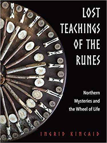 Lost Teachings of the Runes by Ingrid Kincaid