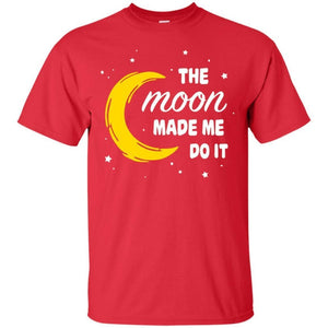 The Moon Made Me Do It Shirt - The Moonlight Shop