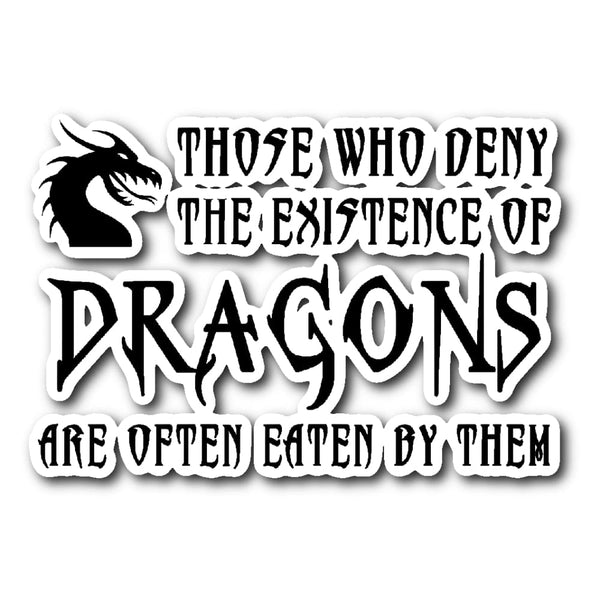 Those Who Deny Dragons Are Often Eaten Sticker - The Moonlight Shop