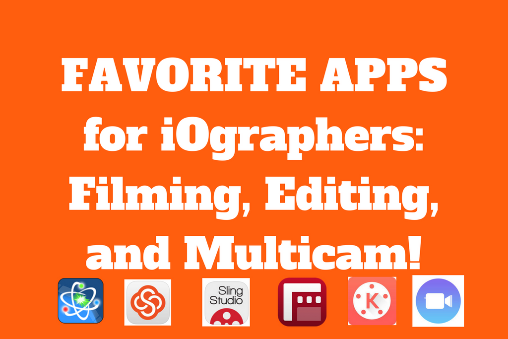 FAVORITE APPS for iOgraphers: Filming, Editing, and Multicam!