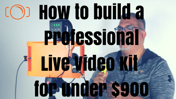 Build a professional live video kit for under $800!