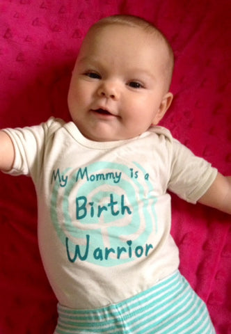 """My Mommy is a Birth Warrior"" Baby Tee or Onesie"