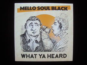 "Mello Soul Black – What Ya Heard (7"")"