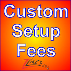 Custom SETUP Fees & Prototypes