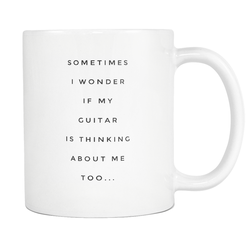 Sometimes I Wonder If My Guitar Is Thinking About Me Too... Mug