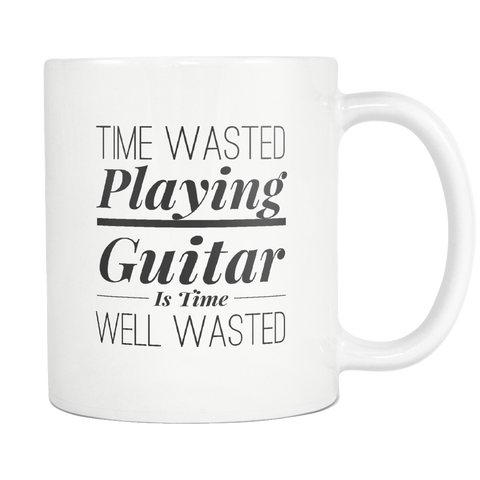 Time Wasted Playing Guitar Is Time Well Wasted Mug