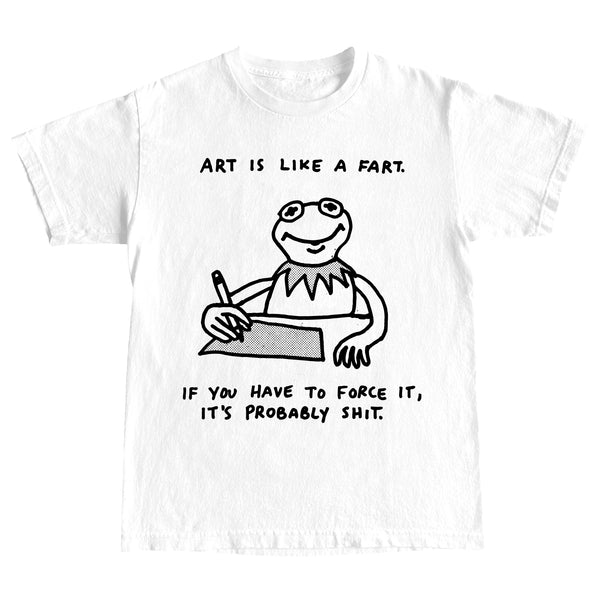 Art is Like a Fart T-Shirt