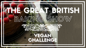 Great British Baking Show Vegan Challenge