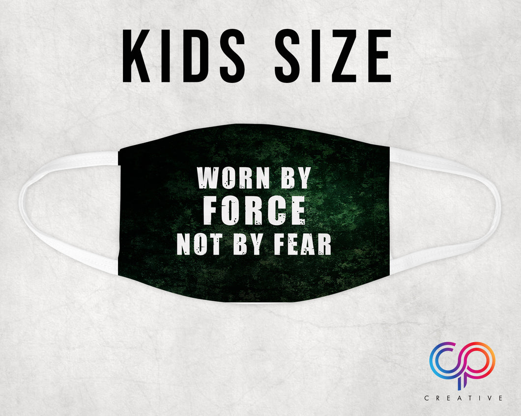 KIDS - Worn by Force NOT By Fear - Face Mask