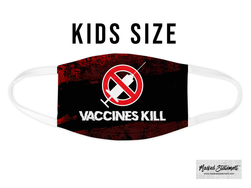 KIDS - Vaccines Kill - Face Mask / Covering