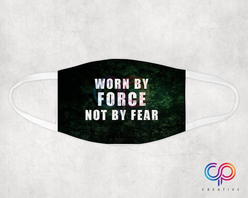 Worn By FORCE Not By Fear Face Mask