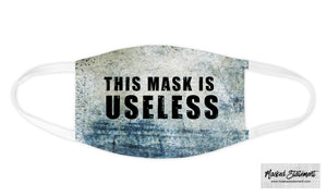 This Mask is Useless - Face Mask