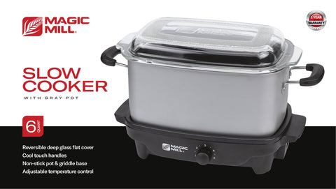 MAGIC MILL 6 QT GRAY SLOW COOKER WITH FLAT GLASS COVER AND COOL TOUCH HANDLES MODEL# MSC630