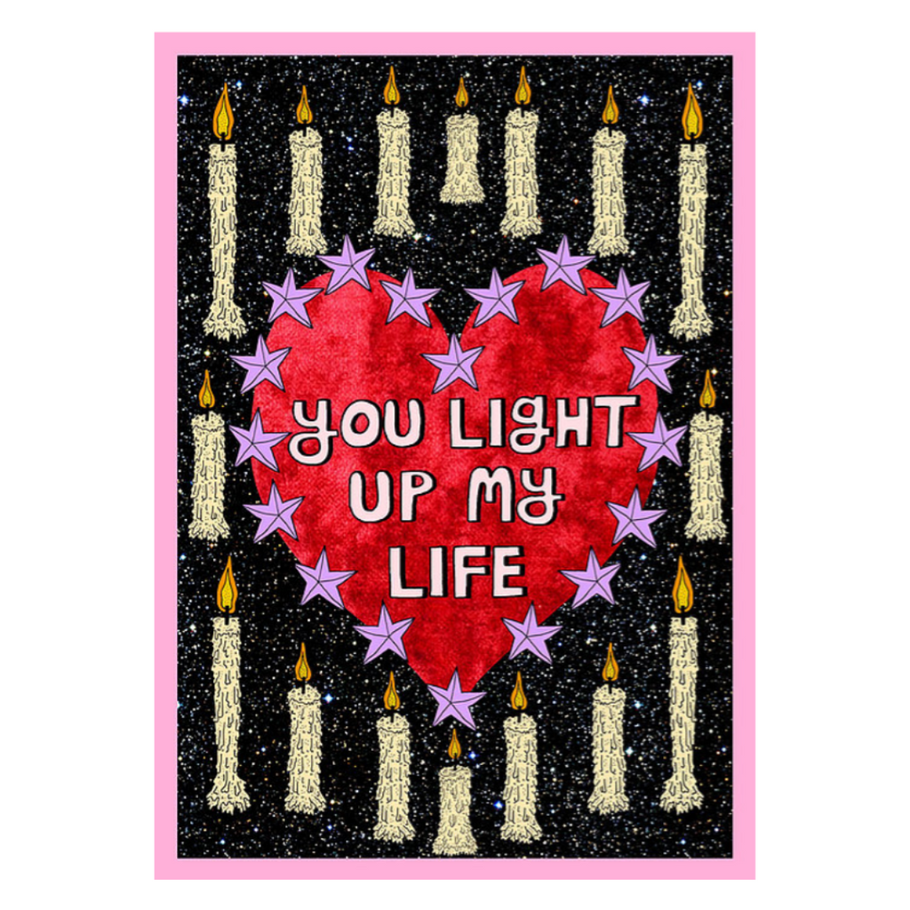 You Light Up My Life Card by Ellamae Statham