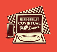 Ferris' & Phillips Covirtual Beer Dinner For Two Pre Sale (Event April 10th)