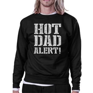 Hot Dad Alert Unisex Black Graphic Sweatshirt Cute Gifts For Him