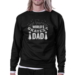World's Okayest Dad Unisex Funny Design Sweatshirt Witty Dad Gifts