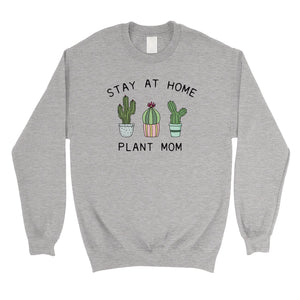 Stay At Home Plant Mom Unisex Sweatshirt Mother's Day Gift For Mom