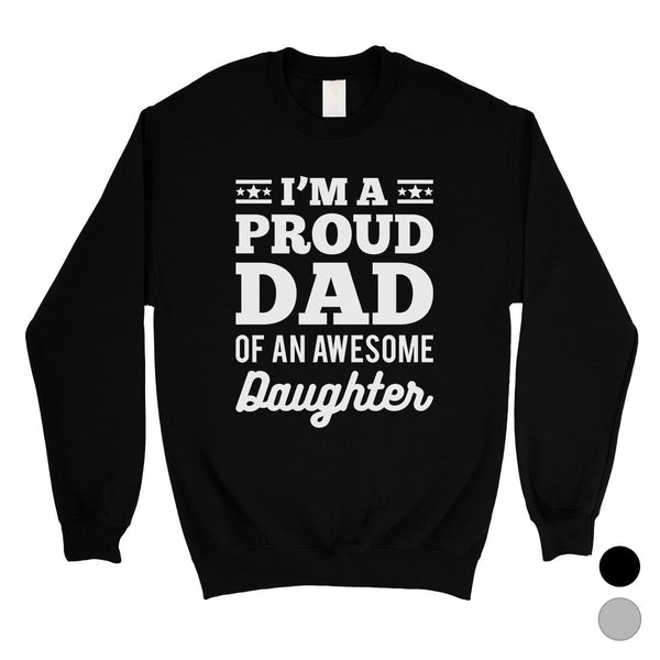 I'm A Proud Dad Mens/Unisex Fleece Sweatshirt Grateful Wise Cool