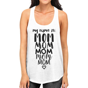 My Name Is Mom Women's White Graphic Tanks Mothers Day Gift Ideas