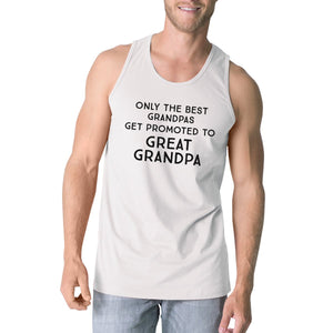 Only The Best Grandpas Get Promoted To Great Grandpa Mens White Tank Top
