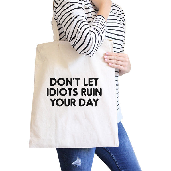 Don't Let Idiot Ruin Your Day Natural Canvas Bag  Gift For Friends