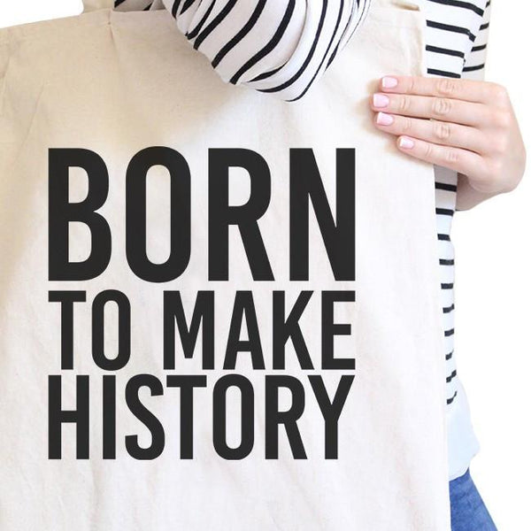 Born To Make History Natural Canvas Bag Inspirational Quote Eco Bag