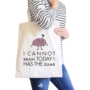Cannot Brain Has The Dumb Natural Canvas Bags