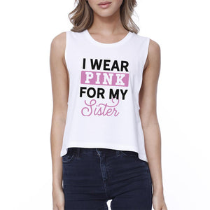 I Wear Pink For My Sister Womens White Crop Top