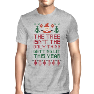 The Tree Is Not The Only Thing Getting Lit This Year Mens Grey Shirt