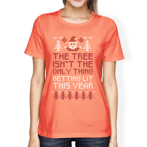 The Tree Is Not The Only Thing Getting Lit This Year Womens Peach Shirt