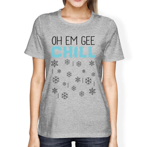 Oh Em Gee Chill Snowflakes Womens Grey Shirt
