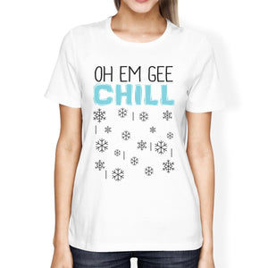 Oh Em Gee Chill Snowflakes Womens White Shirt